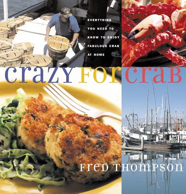 Crazy for Crab: Everything You Need to Know to Enjoy Fabulous Crab at Home, Thompson, Fred