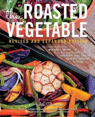 Image for The Roasted Vegetable, Revised Edition: How to Roast Everything from Artichokes to Zucchini, for Big, Bold Flavors in Pasta, Pizza, Risotto, Side Dishes, Couscous, Salsa, Dips, Sandwiches, and Salads