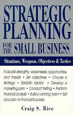 Image for Strategic Planning for the Small Business: Situations, Weapons, Objectives, and Tactics
