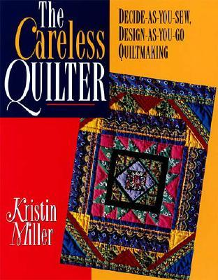 Image for The Careless Quilter: Decide-As-You-Sew, Design-As-You-Go Quiltmaking (Needlework and Quilting)