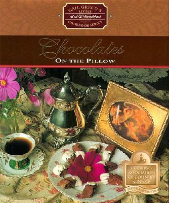 Image for Chocolates on the Pillow (Gail Greco's Little Bed & Breakfast Cookbook Series)