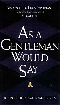 Image for As a Gentleman Would Say: Responses to Life's Important (And Sometimes Awkward) Situations
