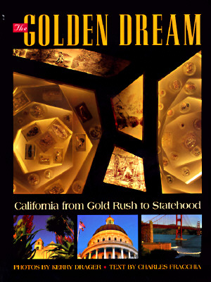 Golden Dream: California from Gold Rush to Stateho, Kerry Drager, Charles Fracchia