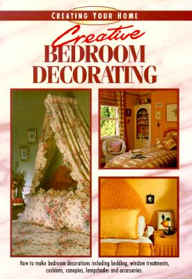 Image for Creative Bedroom Decorating (Creating Your Home Series)