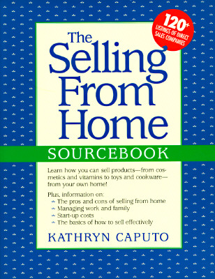 Image for The Selling from Home Sourcebook: A Guide to Home-Based Business Opportunitie...