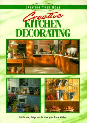 Image for Creative Kitchen Decorating: A Recipe Book of Fabulous Design and Decorating Ideas (Creating Your Home)