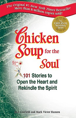 Chicken Soup for the Soul: 101 Stories to Open the Heart and Rekindle the Spirit, Jack Canfield; Mark Victor Hansen; Barbara Bergman [Designer]
