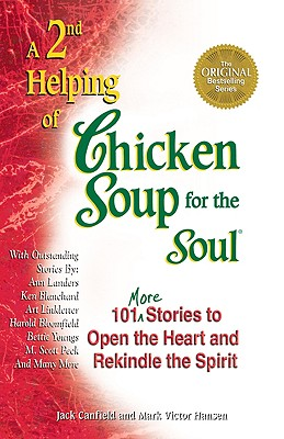 A 2nd Helping of Chicken Soup for the Soul: 101 More Stories to Open the Heart and Rekindle the Spirit, Canfield, Jack;Hansen, Mark Victor