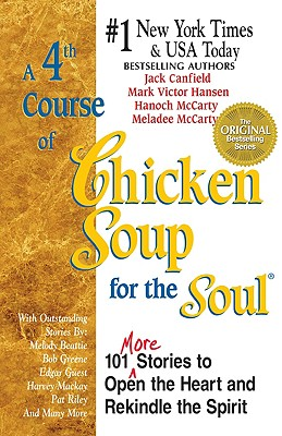 A 4th Course of Chicken Soup for the Soul: 101 More Stories to Open the Heart and Rekindle the Spirit, Canfield, Jack; Hansen, Mark Victor; McCarty, Hanoch; McCarty, Meladee