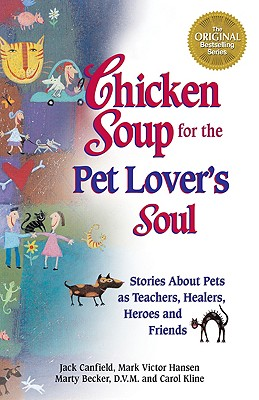 Image for Chicken Soup for the Pet Lovers Soul: Stories About Pets As Teachers, Healers, Heroes and Friends
