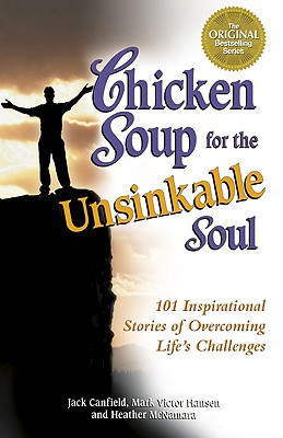 Chicken Soup for the Unsinkable Soul: 101 Stories, Canfield, Jack; Hansen, Mark Victor; McNamara, Heather