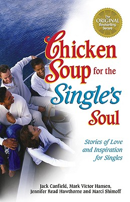 Image for Chicken Soup for the Single's Soul - 101 Stories of Love and Inspiration for the Single, Divorced and Widowed