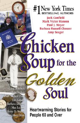 Chicken Soup for the Golden Soul: Heartwarming Stories for People 60 and Over. LARGE PRINT SC, Jack Canfield, Mark Victo Hansen, Paul Meyer, Barbara Chesser, Amy Seeger, Mark Victor Hansen, Paul J. Meyer, Barbara Russell Chesser