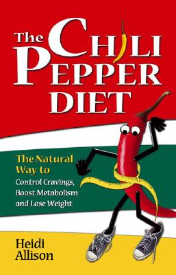 The Chili Pepper Diet: The Natural Way to Control Cravings, Boost Metabolism and Lose Weight, Allison, Heidi