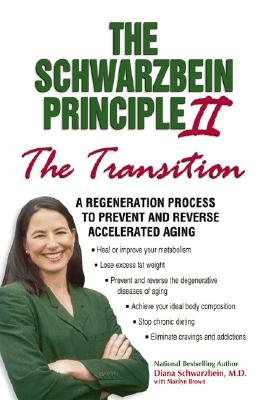 Image for The Schwarzbein Principle II: The 'Transition' - A Regeneration Program to Prevent and Reverse Accelerated Aging