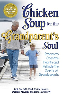 Image for Chicken Soup for the Grandparents Soul : 101 Stories to Open the Hearts and Rekindle the Spirits of Grandparents