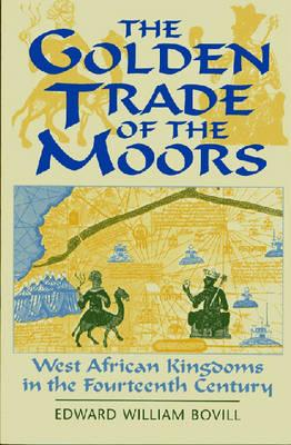 The Golden Trade of the Moors: West African Kingdoms in the Fourteenth Century, Bovill, E. W.; Bovill, Edward W.