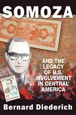 Somoza and the Legacy of U.S. Involvement in Central America, Diederich, Bernard