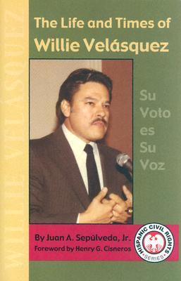 Image for The Life and Times of Willie Velasquez: Su Voto Es Su Voz (Hispanic Civil Rights)