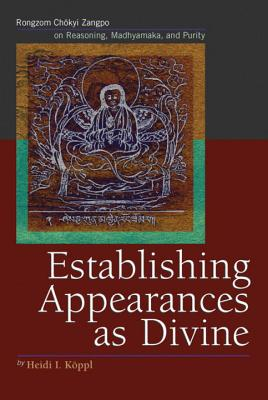 Image for Establishing Appearances As Divine: Rongzom Chökyi Zangpo on Reasoning, Madhyamaka, and Purity