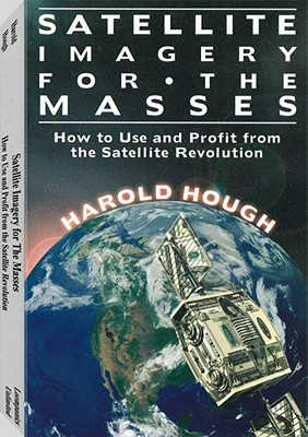 Image for Satellite Imagery For The Masses: How to Use and Profit From the Satellite Revolution