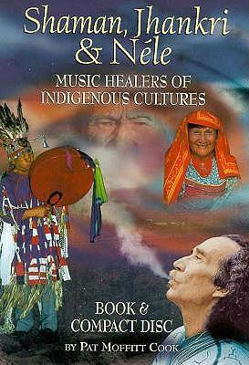 Image for Shaman, Jhankri & Nele: Music Healers of Indigenous Cultures (Book & CD Boxed Set)