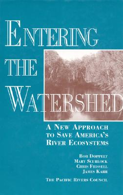 Image for Entering the Watershed: A New Approach To Save America's River Ecosystems