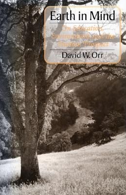 Earth in Mind: On Education, Environment, and the Human Prospect, Orr, David W.