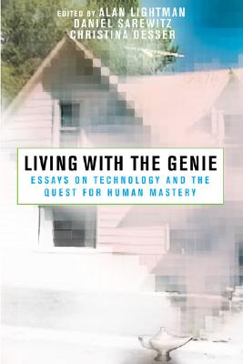 Image for Living with the Genie: Essays On Technology And The Quest For Human Mastery