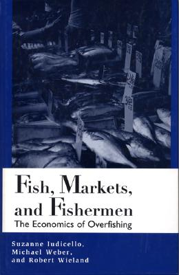 Image for Fish, Markets, and Fishermen: The Economics Of Overfishing