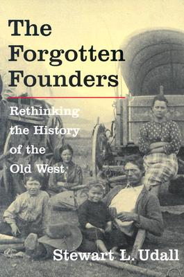 Image for The Forgotten Founders: Rethinking the History of the Old West