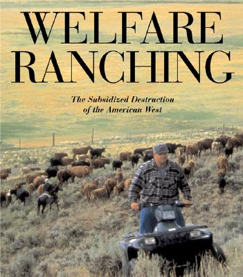 Image for Welfare Ranching: The Subsidized Destruction of the American West