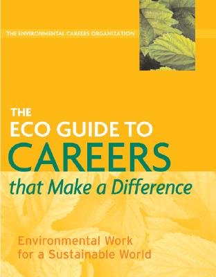 Image for The ECO Guide to Careers that Make a Difference: Environmental Work For A Sustainable World (The Environmental Careers Organization)