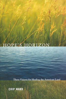 Image for Hope's Horizon: Three Visions For Healing The American Land