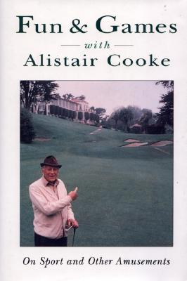 Image for Fun & Games With Alistair Cooke: On Sport and Other Amusements
