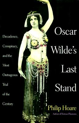 Image for Oscar Wilde's Last Stand: Decadence, Conspiracy, and the Most Outrageous Trial of the Century