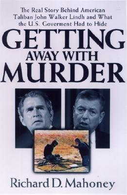 Image for Getting Away with Murder: The Real Story Behind American Taliban John Walker Lindh and What the U.S. Government Had to Hide
