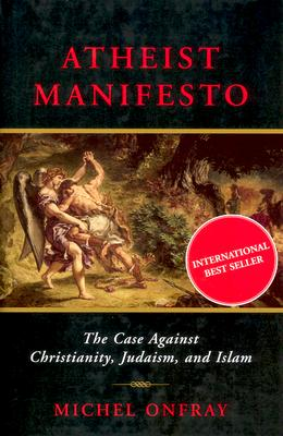 Image for Atheist Manifesto: The Case Against Christianity, Judaism, and Islam