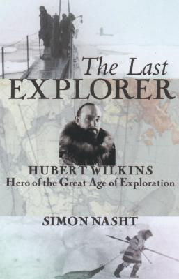 Image for The Last Explorer: Hubert Wilkins, Hero of the Great Age of Polar Exploration