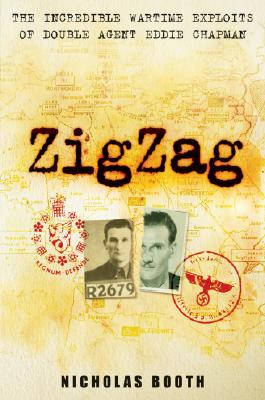 Zigzag: The Incredible Wartime Exploits of Double Agent Eddie Chapman, Booth, Nicholas