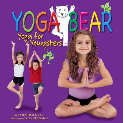 "Yoga Bear: Yoga for Youngsters, ""Pierce, Karen"""