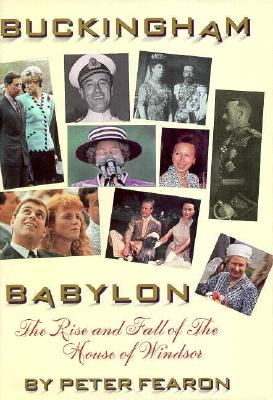 Image for Buckingham Babylon: The Rise and Fall of the House of Windsor