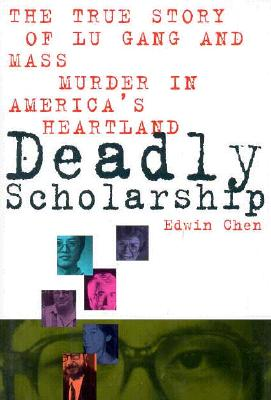 Image for Deadly Scholarship: The True Story of Lu Gang and Mass Murder in America's Heartland