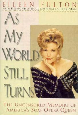 Image for As My World Still Turns: The Uncensored Memoirs of America's Soap Opera Queen