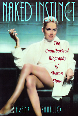 Image for Naked Instinct: The Unauthorized Biography of Sharon Stone