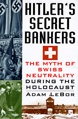 Image for Hitler's Secret Bankers: The Myth of Swiss Neutrality During the Holocaust