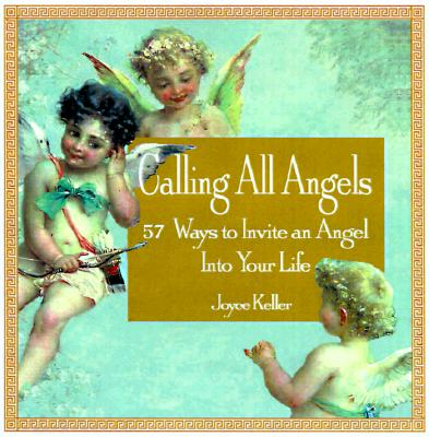 Image for Calling All Angels!: 57 Ways to Invite an Angel into Your Life