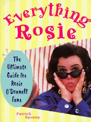 Image for EVERYTHING ROSIE THE ULTIMATE GUIDE FOR ROSIE O'DONNELL FANS