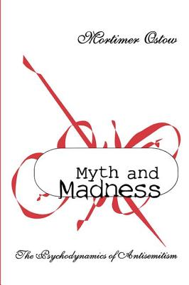 Image for Myth and Madness: The Psychodynamics of Anti-Semitism