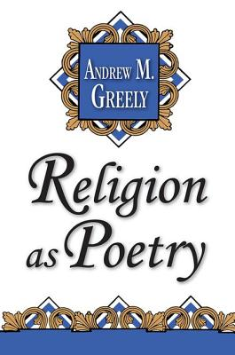 Religion as Poetry, Andrew M. Greeley